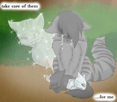 Gahhhh! I'm crying again! I miss Silverstream. When she died Graystripe got all sad and boring :0