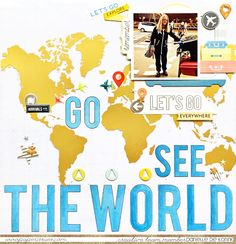 Layout: Go see the world by Danielle.