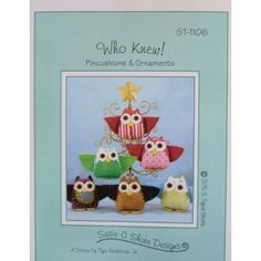 Who Knew - Pincushions /Ornaments Sewing Pattern $10.00