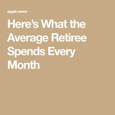Here's What the Average Retiree Spends Every Month