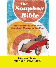 The Soapbox Bible How to Build Your Own Soapbox, Buggy, or Go-Cart (9781402766824) Gill Bridgewater, Julian Bridgewater , ISBN-10: 1402766823  , ISBN-13: 978-1402766824 ,  , tutorials , pdf , ebook , torrent , downloads , rapidshare , filesonic , hotfile , megaupload , fileserve