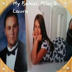 My son and daughter..Miles and Laura
