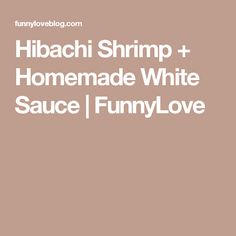 Hibachi Shrimp + Homemade White Sauce | FunnyLove