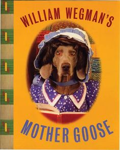 William Wegman's Mother Goose: A well-known artist recreates these classic nursery rhymes with photographs of his weimaraner dogs as they play all the major roles, including Bo Peep, Old King Cole, Little Miss Muffett, and other favorites. William Wegman, Classic Nursery Rhymes, Old King, Dog Books, Art Lessons Elementary, Mother Goose, Children's Picture Books, Weimaraner, Best Artist