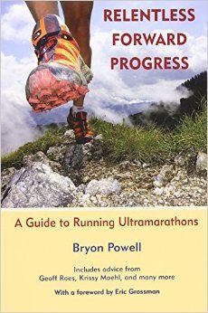 Relentless Forward Progress: A Guide to Running Ultramarathons: Bryon Powell, Eric Grossman: 9781891369902: Amazon.com: Books