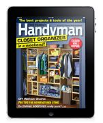 It's America's #1 DIY home improvement magazine—now available on your favorite platform! Subscribe to the digital edition of The Family Handyman and get your favorite home improvement magazine delivered to your home computer, Kindle, Nook or iPad...as soon as it's published! You'll have instant access to step-by-step photos, information-packed articles, how-to advice and all the golden nuggets of do-it-yourself wisdom from the the experts.