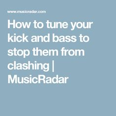 How to tune your kick and bass to stop them from clashing | MusicRadar