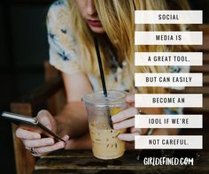 """Social media is a great tool, but can easily become an idol if we're not careful."" -GirlDefined.com"