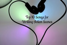 Top 10 Songs for Writing Action Scenes - this helps you get in the mood for writing action scenes.