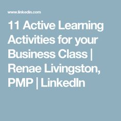 11 Active Learning Activities for your Business Class | Renae Livingston, PMP | LinkedIn