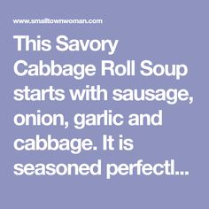 This Savory Cabbage Roll Soup starts with sausage, onion, garlic and cabbage. It is seasoned perfectly and sweetened with just a bit of brown sugar. I used the 6 oz. can of tomato paste and salt to taste. Cabbage Roll Soup, Cabbage Rolls Recipe, Cabbage Recipes, Soup Recipes, Clean Recipes, Easy Recipes, Recipies, Dinner Recipes, Ham Soup
