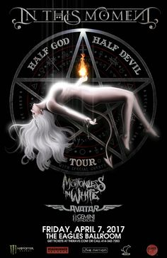 Half God/Half Devil Tour IN THIS MOMENT  with Motionless In White, Avatar, Gemini Syndrome  Friday, April 7, 2017 at 7pm  The Rave/Eagles Club - Milwaukee WI  All Ages to enter / 21+ to drink