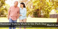 NATIONAL TAKE A WALK IN THE PARK DAY National Take A Walk In The Park Day is observed annually on March 30th.  After a long busy day, a calming and therapeutic way to relax would be a nice, leisure…