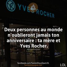 Two people in the world will never forget your birthday: your mother and Yves Rocher. Funny Me, Funny Jokes, Keep Calm Quotes, Image Fun, Lol, Good Jokes, Jokes Quotes, Funny Stories, Smart People