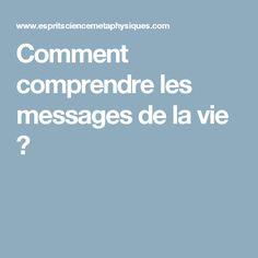 Comment comprendre les messages de la vie ?