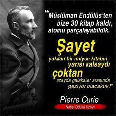 Müslüman Endülüs'ten bize 30 kitap kaldı, atomu parçalayabildik. Şayet yakılan bir milyon kitabın yarısı kalsaydı çoktan uzayda galaksiler arasında geziyor olacaktık.  Pierre Curie #bilim
