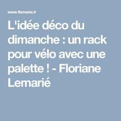 L'idée déco du dimanche: un rack pour vélo avec une palette! - Floriane Lemarié