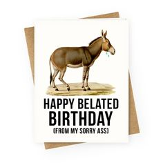 Happy Belated Birthday From My Sorry Ass Greeting Cards Belated Birthday Wishes, Late Birthday, Birthday Greetings, Birthday Cards, Happy Birthday, Happy B Day Images, Backhanded Compliment, Pun Card, Me As A Girlfriend