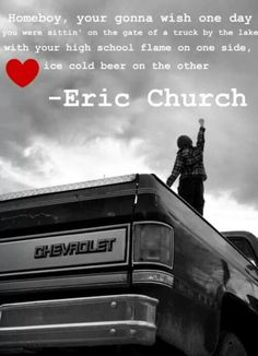 homeboy - Eric Church Probably one of his best songs! Country Music Quotes, Country Music Lyrics, Country Songs, Country Girls, Country Jam, Outlaw Country, Country Life, Country Living, Eric Church Lyrics