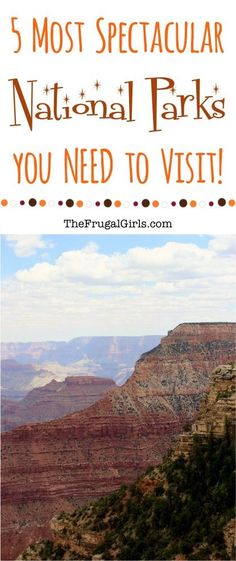 5 Most Spectacular National Parks you Need to Visit! Insider tips and tricks for your best National Park adventure ever at TheFrugalGirls.com