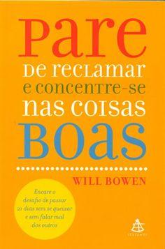 Baixar Livro Pare de Reclamar e Concentre-se nas Coisas Boas - Will Bowen em PDF, ePub e Mobi ou ler online Mais