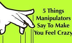 One thing is for certain: manipulators are great at what they do, namely being deceptive. Here are 5 phrases manipulators say to make…