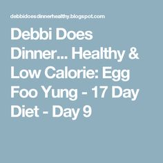 Debbi Does Dinner... Healthy & Low Calorie: Egg Foo Yung - 17 Day Diet - Day 9