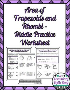 Area  Area -  Area of Trapezoids and Rhombi Riddle WorksheetThis is a 15 question worksheet that asks students to apply the area formulas for trapezoids and Rhombi (Rhombus).  Included are 9 problems with diagrams and 6 story problems.  NOTE:  This sheet includes the use of the Pythagorean Theorem and Special Right Triangles/Trigonometry to find the missing measures of some problems before finding the area.