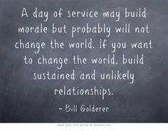 If you want to change the world, build sustained and unlikely relationships.