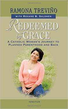 Redeemed by Grace: A Catholic Woman's Journey to Planned Parenthood and Back: Ramona Treviño, Roxane Salonen: 9781586179144: AmazonSmile: Books