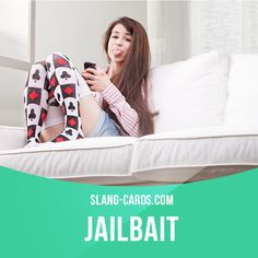 """""""Jailbait"""" means a girl who is younger than the legal age of consent for sexual…"""