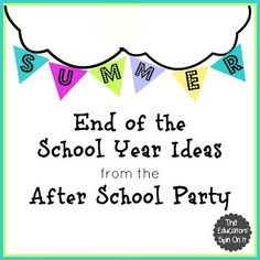 End of the School Year Ideas - The Educators' Spin On It