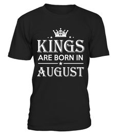 Kings Are Born in August Birthday Gift Shirt Ideas 2017