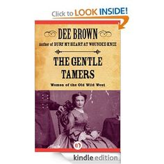 Amazon.com: The Gentle Tamers: Women of the Old Wild West (Women of the West) eBook: Dee Brown: Kindle Store