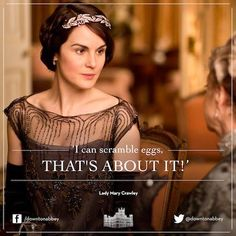 #DowntonAbbey Lady Mary (Michelle Dockery) Hear Hear ... a lady should never admit she can cook !!!