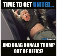 Time to get UNITED and DRAG his Lying, Inexperienced, Embarrassing Ass OUT OF OFFICE!!!