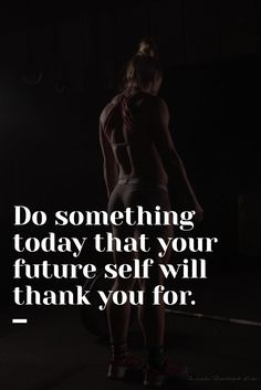 Do something today that your future self will thank you for: #weightlosstips