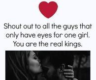 Shout Out To All The Guys That Only Have Eyes For One Girl. You Are The Real Kings