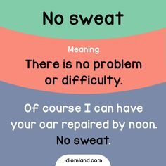 Idiom of the day: No sweat. Meaning: There is no problem or difficulty. Example: Of course I can have your car repaired by noon. No sweat. Advanced English Vocabulary, English Vocabulary Words, English Phrases, English Idioms, English Writing, English Words, English Grammar, Improve English, Learn English