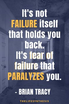 It's not failure itself that holds you back. It's the fear of failure that paralyzes you. - Brian Tracy