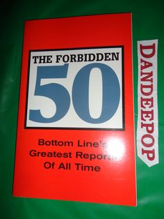 The Forbidden 50 Bottom Line's Reports of All Time 2006 Book find me at www.dandeepop.com