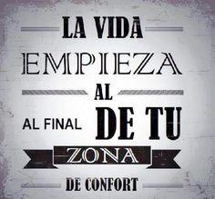 ... La vida empieza al final de tu zona de confort.