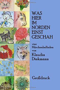 Was hier im Norden einst geschah: vier Maerchenballaden von Klaudia Diekmann http://www.amazon.de/dp/1505663911/ref=cm_sw_r_pi_dp_JGwJvb1G3PW8F