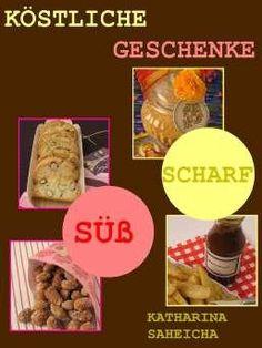 """""""Köstliche Geschenke: Süßes & Scharfes"""" #Kochbuch #KatharinaSaheicha #EBook Ab und an veröffentliche ich ein Rezept daraus in meinem Blog http://www.cupcakes-cupcakes.de/blogtext.html – also schaut vorbei"""
