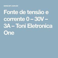 Fonte de tensão e corrente 0 – 30V – 3A – Toni Eletronica One