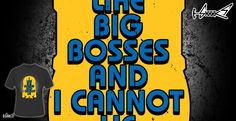 Design: I Like Big Bosses and I  cannot Lie - by: Boggs Nicolas