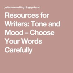 Resources for Writers: Tone and Mood – Choose Your Words Carefully