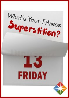 Happy Friday the 13th! Does luck play a role in getting healthy? Do you have any fitness/exercise superstitions?
