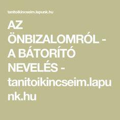 AZ ÖNBIZALOMRÓL - A BÁTORÍTÓ NEVELÉS - tanitoikincseim.lapunk.hu