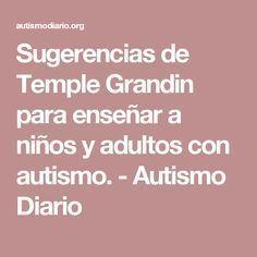 Sugerencias de Temple Grandin para enseñar a niños y adultos con autismo. - Autismo Diario